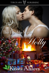 Cover of The Trouble With Holly by Kristi Ahlers